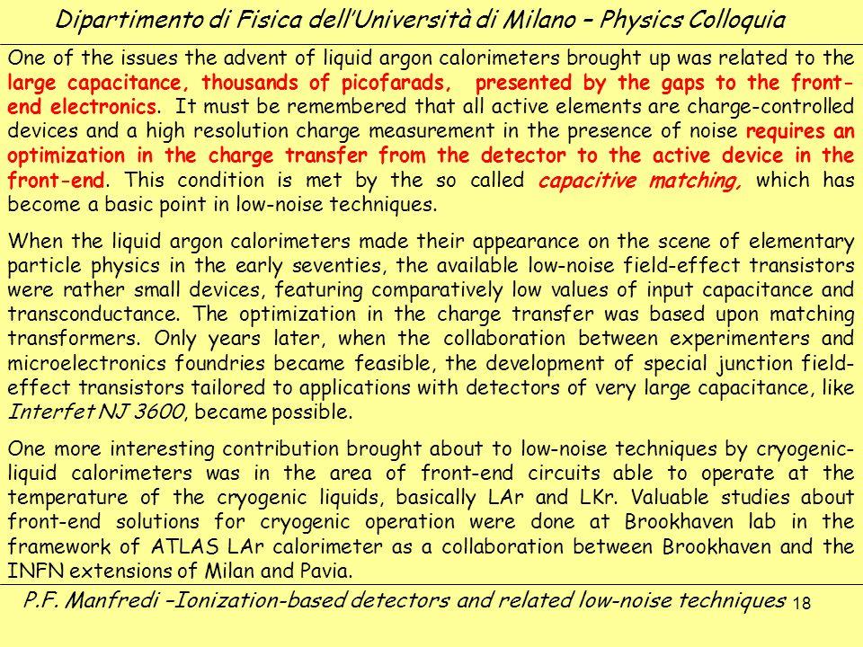 18 Dipartimento di Fisica dellUniversità di Milano – Physics Colloquia P.F. Manfredi –Ionization-based detectors and related low-noise techniques One