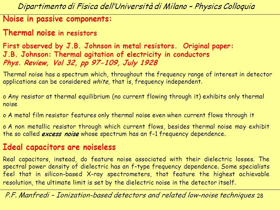 28 Dipartimento di Fisica dellUniversità di Milano – Physics Colloquia P.F. Manfredi – Ionization-based detectors and related low-noise techniques Noi
