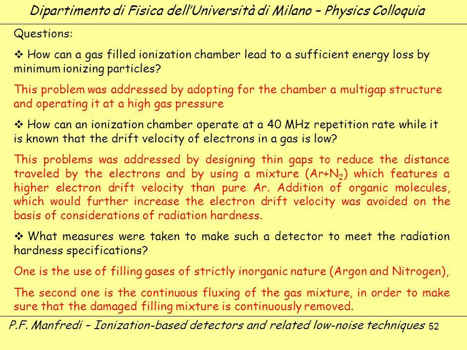 52 Dipartimento di Fisica dellUniversità di Milano – Physics Colloquia P.F. Manfredi – Ionization-based detectors and related low-noise techniques Que