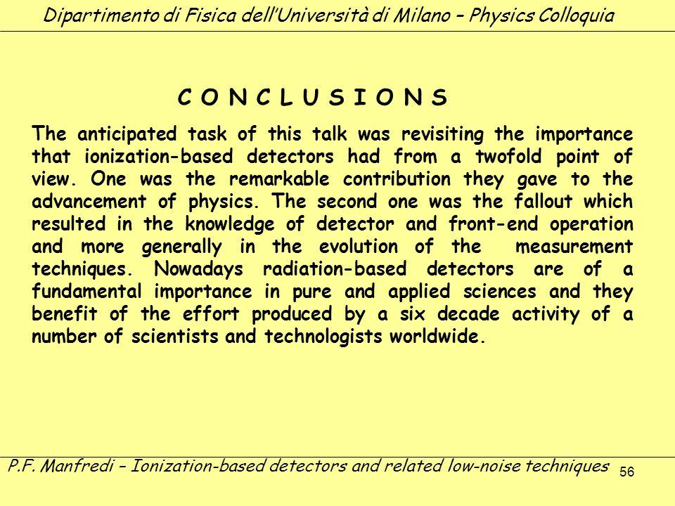 56 Dipartimento di Fisica dellUniversità di Milano – Physics Colloquia P.F. Manfredi – Ionization-based detectors and related low-noise techniques C O