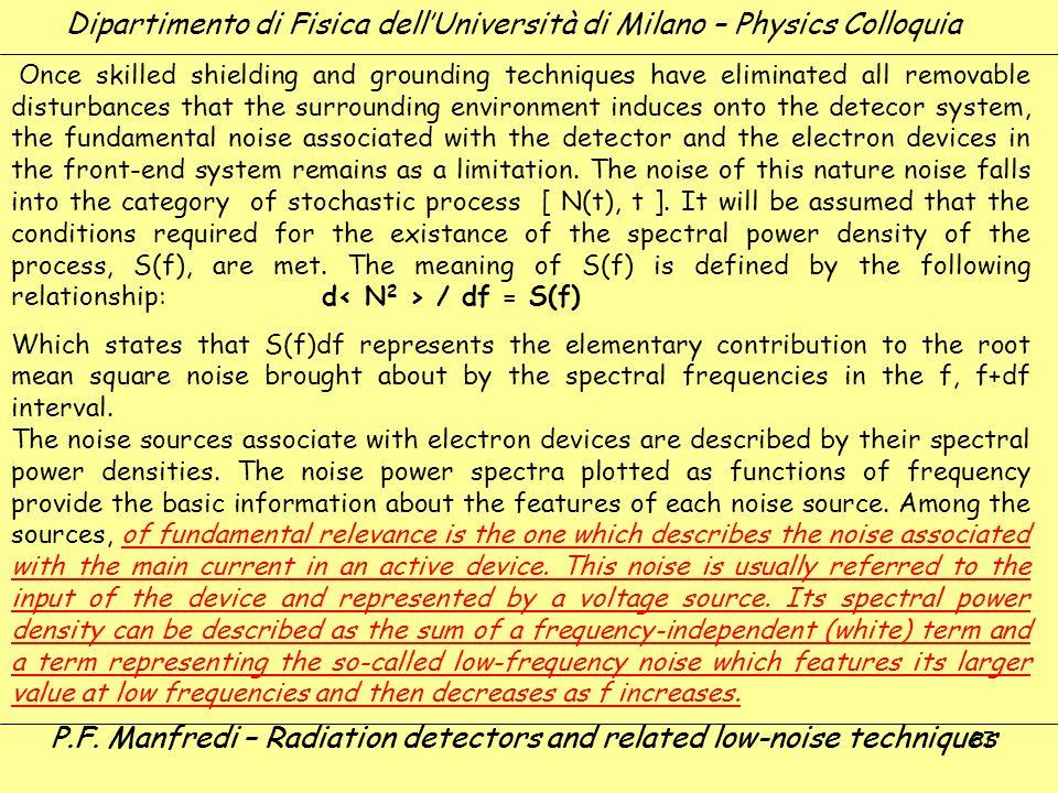 67 Dipartimento di Fisica dellUniversità di Milano – Physics Colloquia P.F. Manfredi – Radiation detectors and related low-noise techniques Once skill