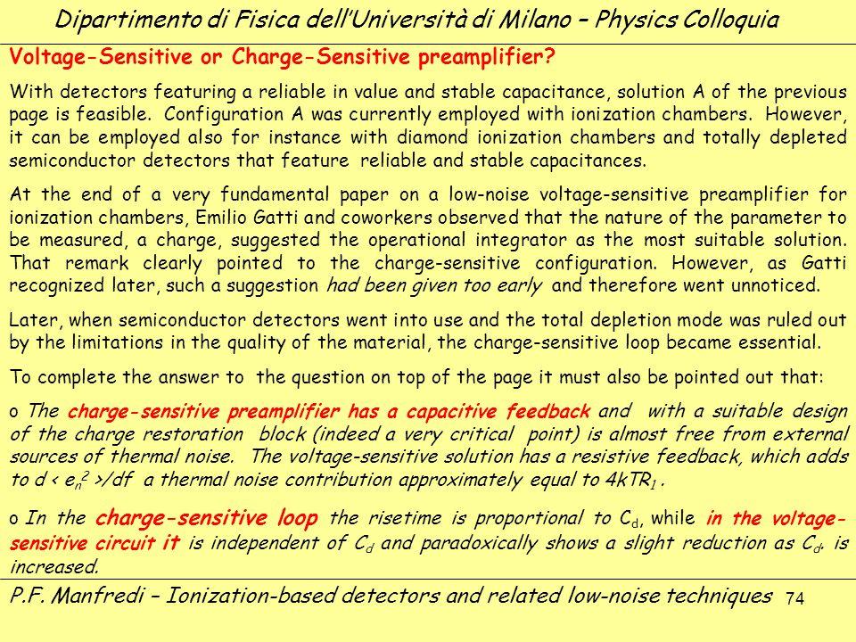 74 Dipartimento di Fisica dellUniversità di Milano – Physics Colloquia Voltage-Sensitive or Charge-Sensitive preamplifier? With detectors featuring a
