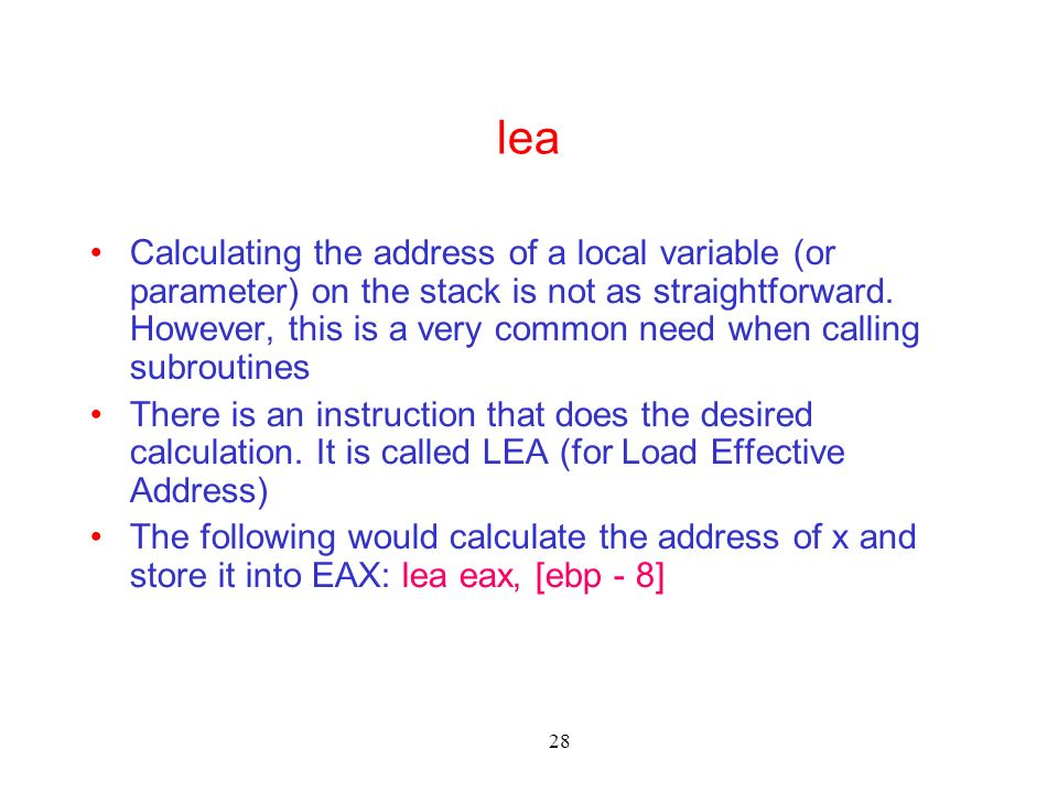 28 lea Calculating the address of a local variable (or parameter) on the stack is not as straightforward.