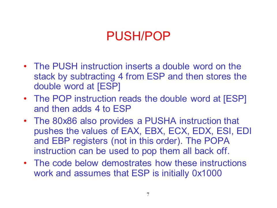7 PUSH/POP The PUSH instruction inserts a double word on the stack by subtracting 4 from ESP and then stores the double word at [ESP] The POP instruct