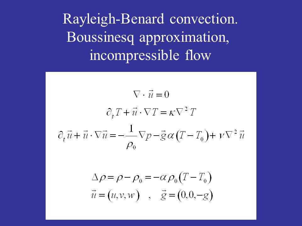 Rayleigh-Benard convection. Boussinesq approximation, incompressible flow