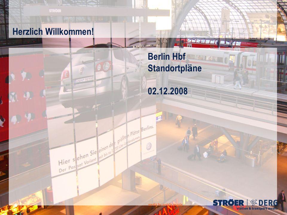 Herzlich Willkommen! media for mobile people Berlin Hbf Standortpl ä ne 02.12.2008