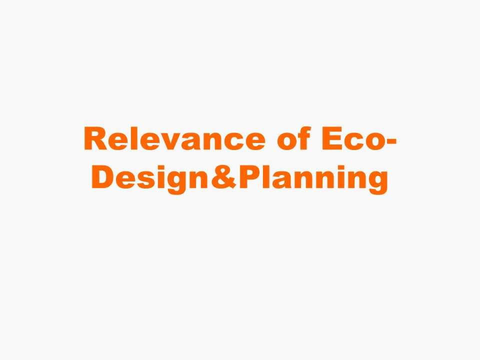 Relevance of Eco- Design&Planning