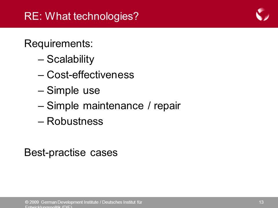 © 2009 German Development Institute / Deutsches Institut für Entwicklungspolitik (DIE) 13 RE: What technologies? Requirements: –Scalability –Cost-effe