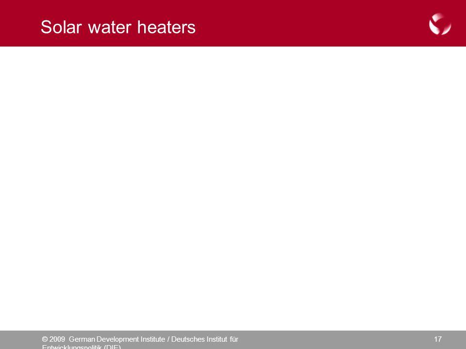 © 2009 German Development Institute / Deutsches Institut für Entwicklungspolitik (DIE) 17 Solar water heaters