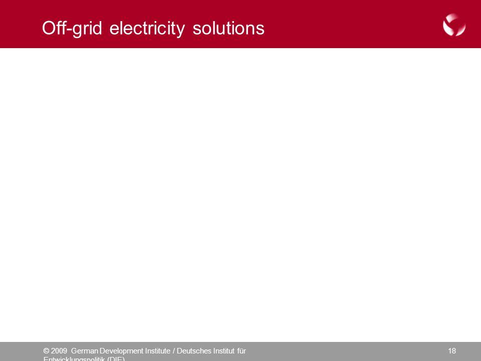 © 2009 German Development Institute / Deutsches Institut für Entwicklungspolitik (DIE) 18 Off-grid electricity solutions