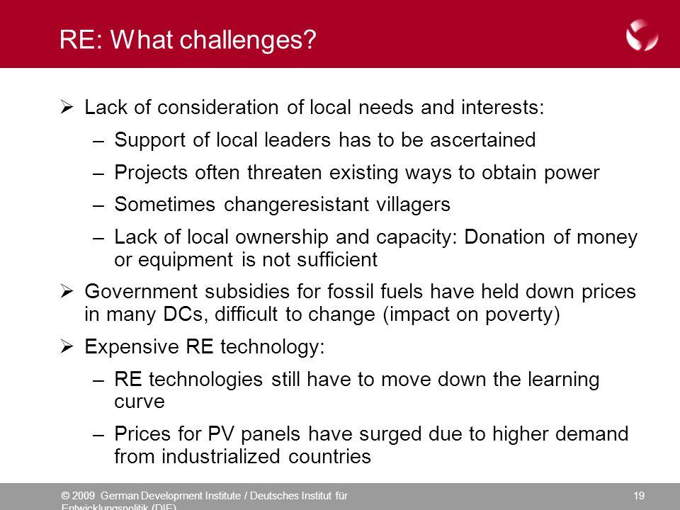 © 2009 German Development Institute / Deutsches Institut für Entwicklungspolitik (DIE) 19 RE: What challenges? Lack of consideration of local needs an