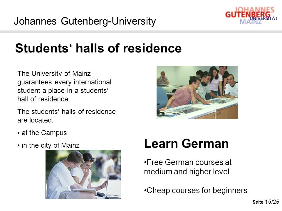 Seite 15/25 Johannes Gutenberg-University Students halls of residence The University of Mainz guarantees every international student a place in a stud