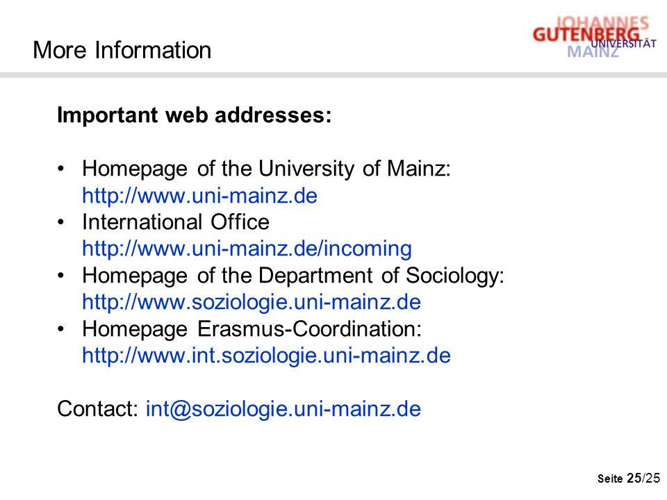 Seite 25/25 More Information Important web addresses: Homepage of the University of Mainz: http://www.uni-mainz.de International Office http://www.uni
