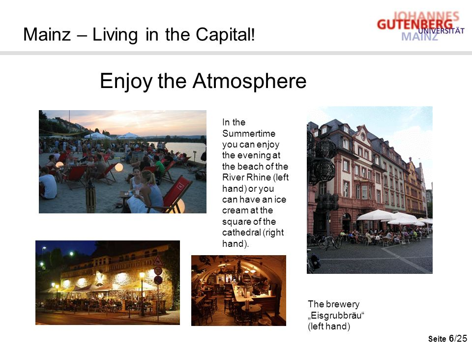 Seite 6/25 Mainz – Living in the Capital ! Enjoy the Atmosphere In the Summertime you can enjoy the evening at the beach of the River Rhine (left hand