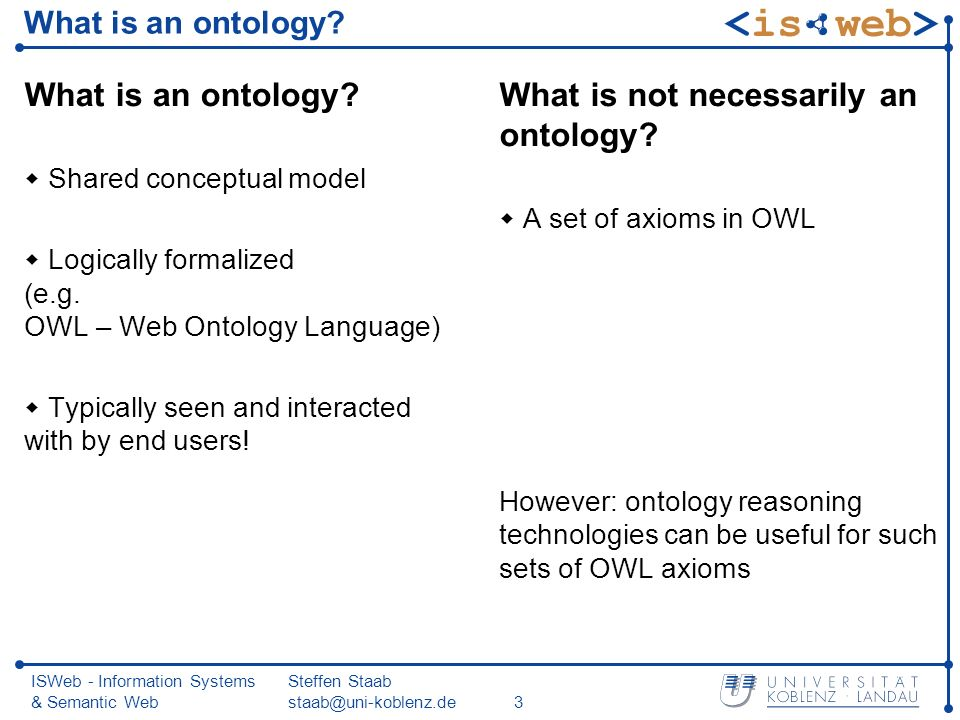 ISWeb - Information Systems & Semantic Web Steffen Staab staab@uni-koblenz.de3 What is an ontology.