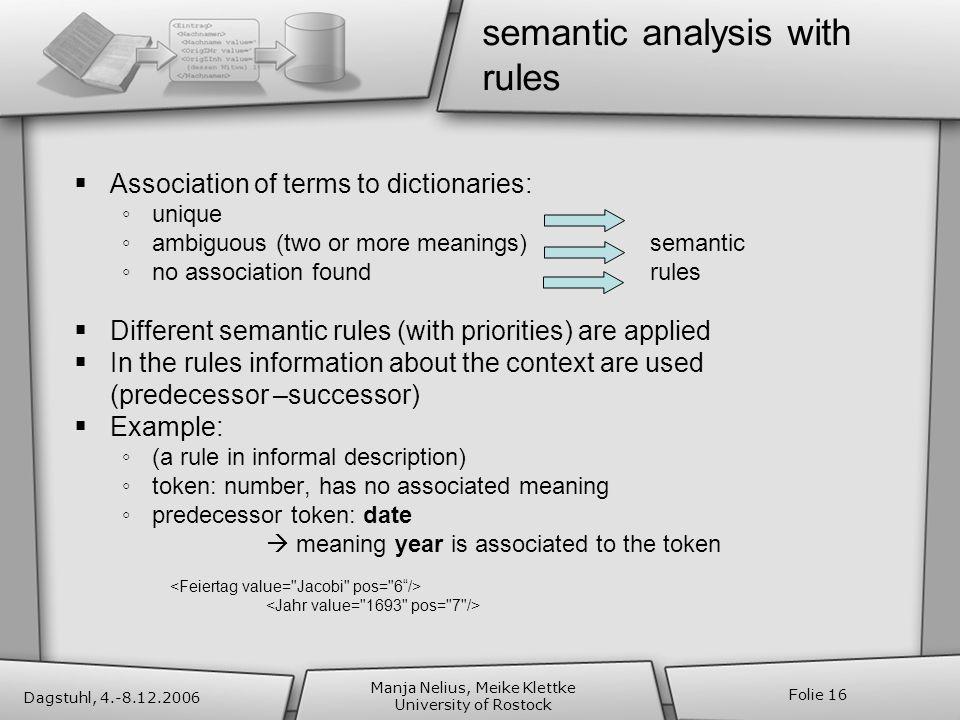 Dagstuhl, 4.-8.12.2006 Manja Nelius, Meike Klettke University of Rostock Folie 16 semantic analysis with rules Association of terms to dictionaries: u