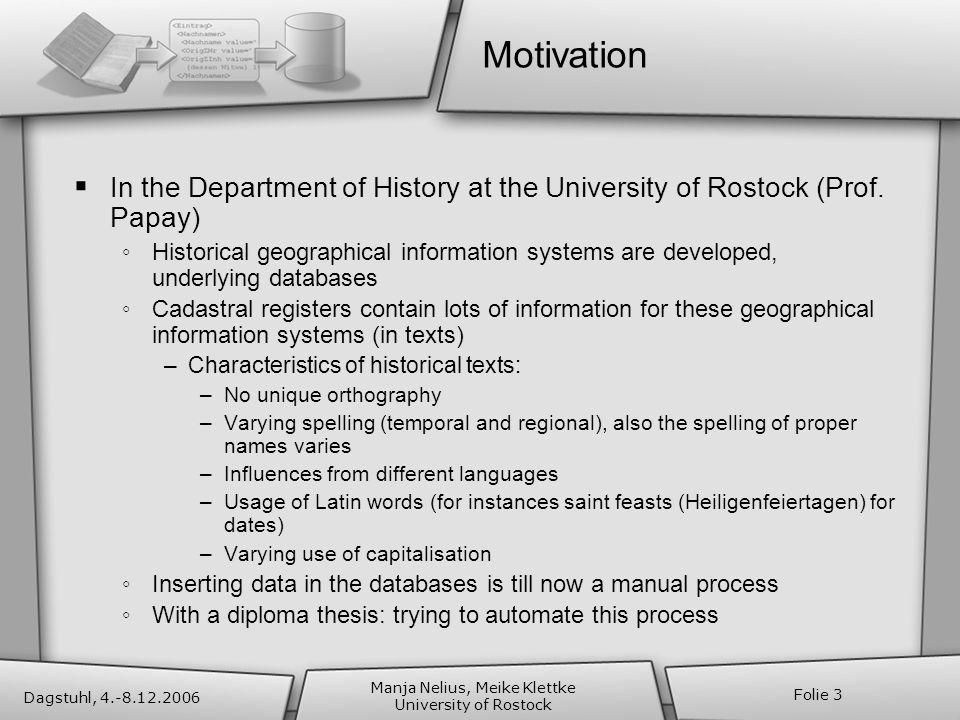 Dagstuhl, 4.-8.12.2006 Manja Nelius, Meike Klettke University of Rostock Folie 3 Motivation In the Department of History at the University of Rostock (Prof.