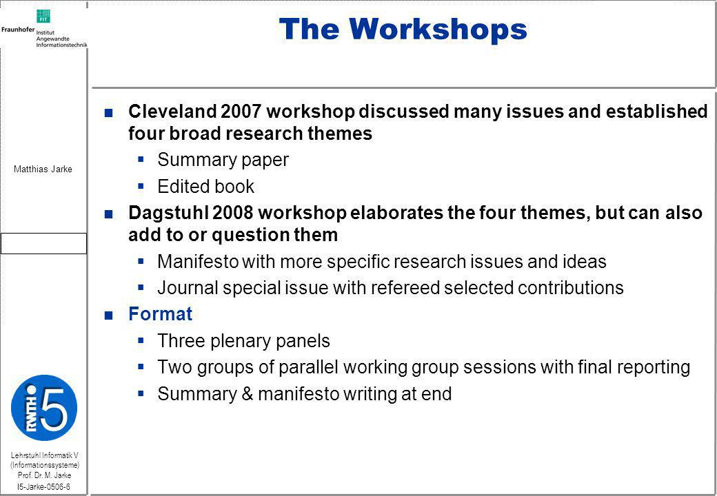 Lehrstuhl Informatik V (Informationssysteme) Prof. Dr. M. Jarke Matthias Jarke I5-Jarke-0506-6 The Workshops n Cleveland 2007 workshop discussed many