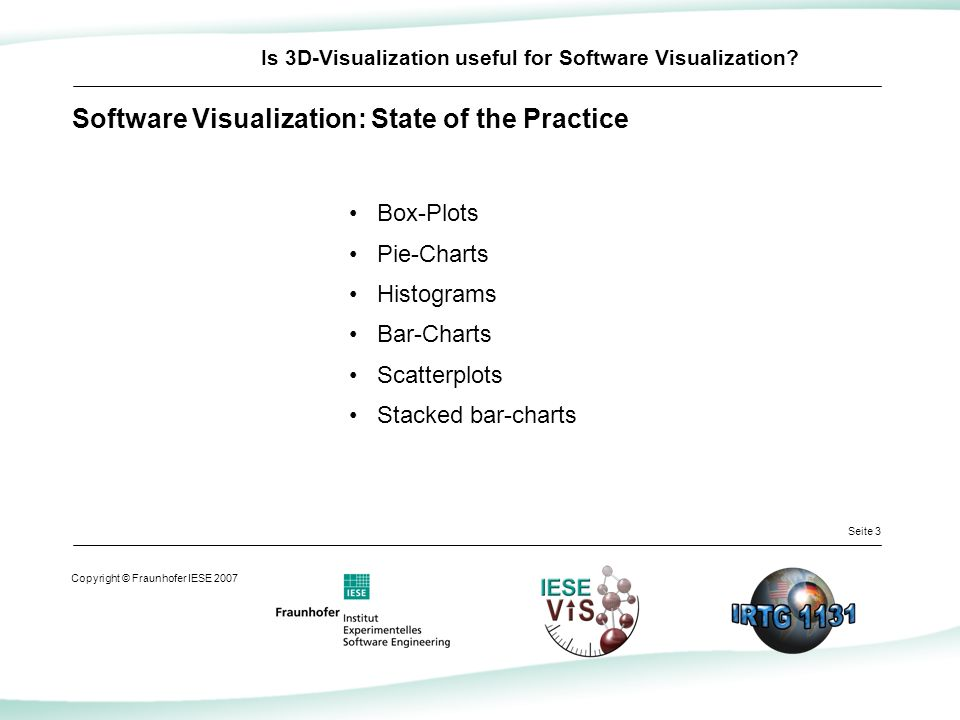Seite 3 Copyright © Fraunhofer IESE 2007 Is 3D-Visualization useful for Software Visualization.