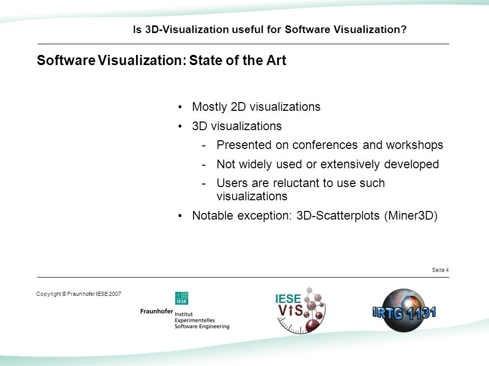Seite 4 Copyright © Fraunhofer IESE 2007 Is 3D-Visualization useful for Software Visualization.