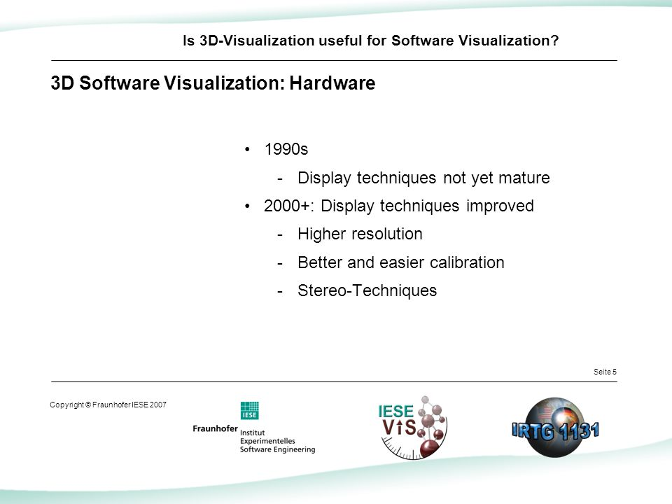 Seite 5 Copyright © Fraunhofer IESE 2007 Is 3D-Visualization useful for Software Visualization.
