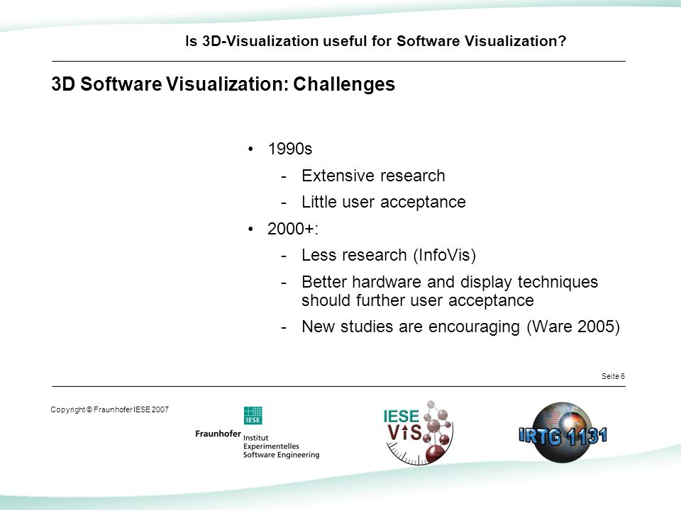 Seite 7 Copyright © Fraunhofer IESE 2007 Is 3D-Visualization useful for Software Visualization.