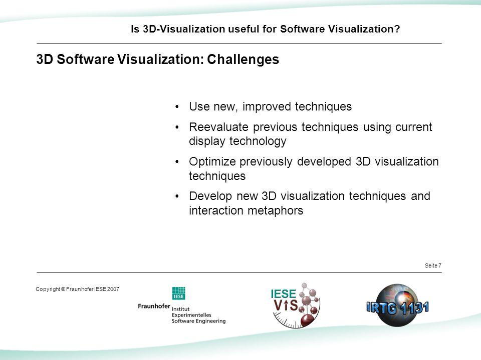 Seite 8 Copyright © Fraunhofer IESE 2007 Is 3D-Visualization useful for Software Visualization?