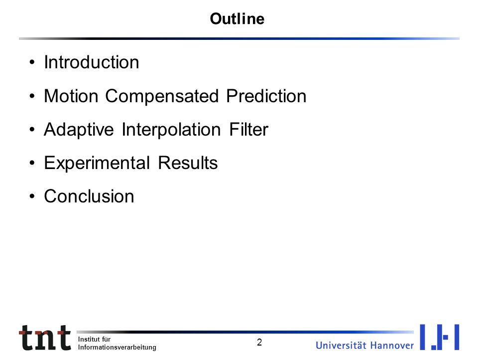 Institut für Informationsverarbeitung 3 Introduction Hybrid Video Encoder: + - + + MCPz -1 T -1 Quant T ME EC Video inputBitstream s(t) s(t-1) d(t) e(t)