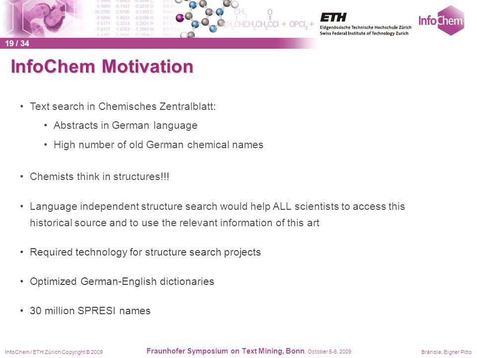 InfoChem / ETH Zürich Copyright © 2009Brändle, Eigner Pitto Fraunhofer Symposium on Text Mining, Bonn, October 5-6, 2009 InfoChem Motivation Text sear