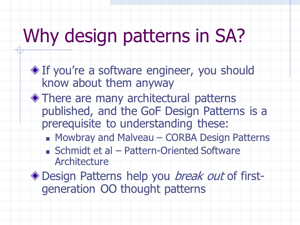 Why design patterns in SA? If youre a software engineer, you should know about them anyway There are many architectural patterns published, and the Go