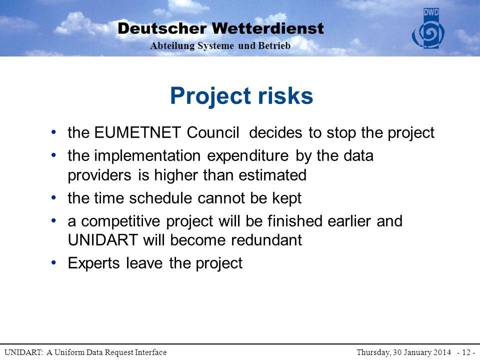 Abteilung Systeme und Betrieb UNIDART: A Uniform Data Request Interface Thursday, 30 January 2014 - 12 - Project risks the EUMETNET Council decides to