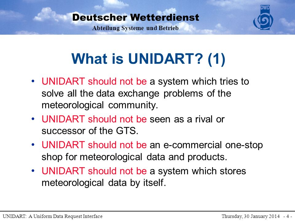 Abteilung Systeme und Betrieb UNIDART: A Uniform Data Request Interface Thursday, 30 January 2014 - 4 - What is UNIDART? (1) UNIDART should not be a s
