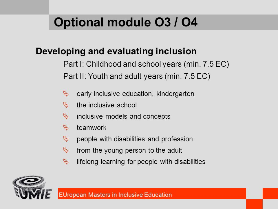 EUropean Masters in Inclusive Education Optional module O3 / O4 Developing and evaluating inclusion Part I: Childhood and school years (min.