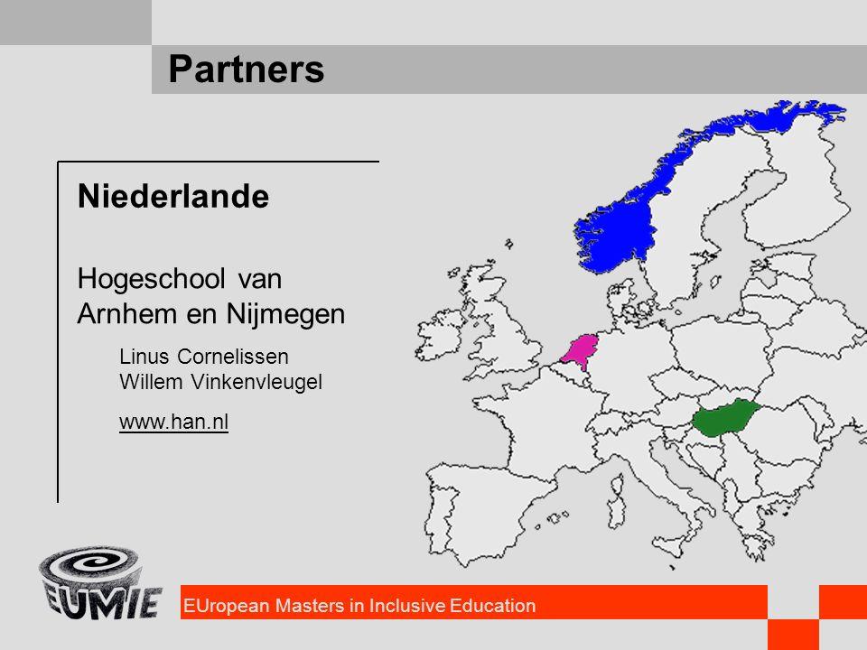 EUropean Masters in Inclusive Education Partners Niederlande Hogeschool van Arnhem en Nijmegen Linus Cornelissen Willem Vinkenvleugel www.han.nl