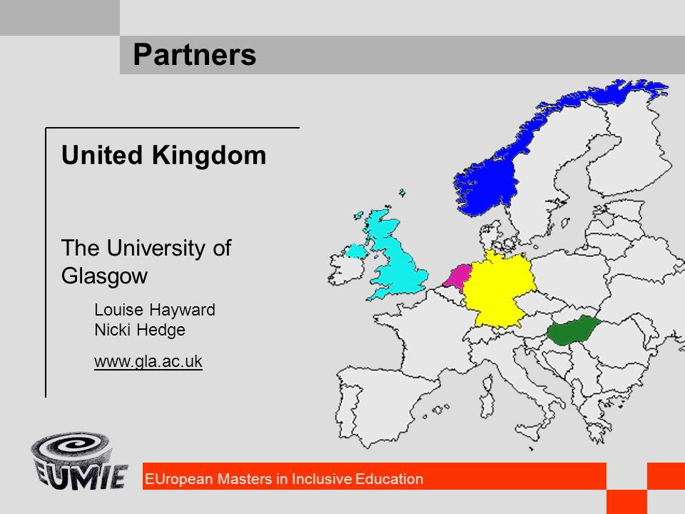EUropean Masters in Inclusive Education Partners United Kingdom The University of Glasgow Louise Hayward Nicki Hedge