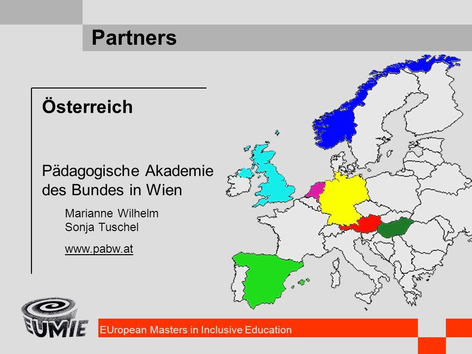 EUropean Masters in Inclusive Education Partners Österreich Pädagogische Akademie des Bundes in Wien Marianne Wilhelm Sonja Tuschel www.pabw.at