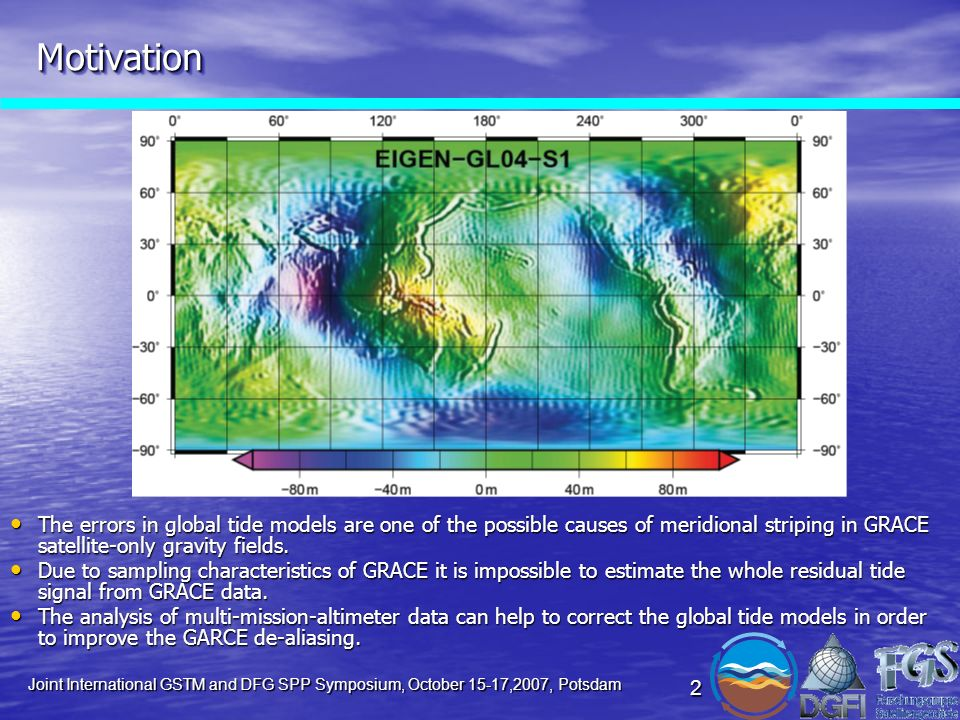 Joint International GSTM and DFG SPP Symposium, October 15-17,2007, Potsdam 3 Residual tides and their effect on the gravity potential in GRACE orbit The residual amplitudes of semidiurnal tidal constituents can extend 15 cm level.
