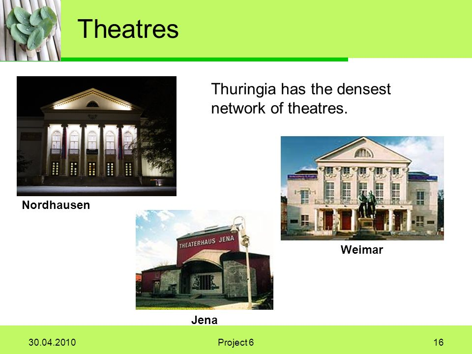 Project 616 Theatres Thuringia has the densest network of theatres.