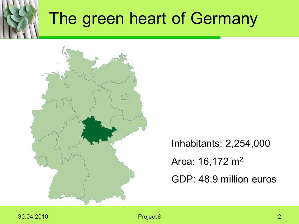 Project 62 The green heart of Germany Inhabitants: 2,254,000 Area: 16,172 m 2 GDP: 48.9 million euros