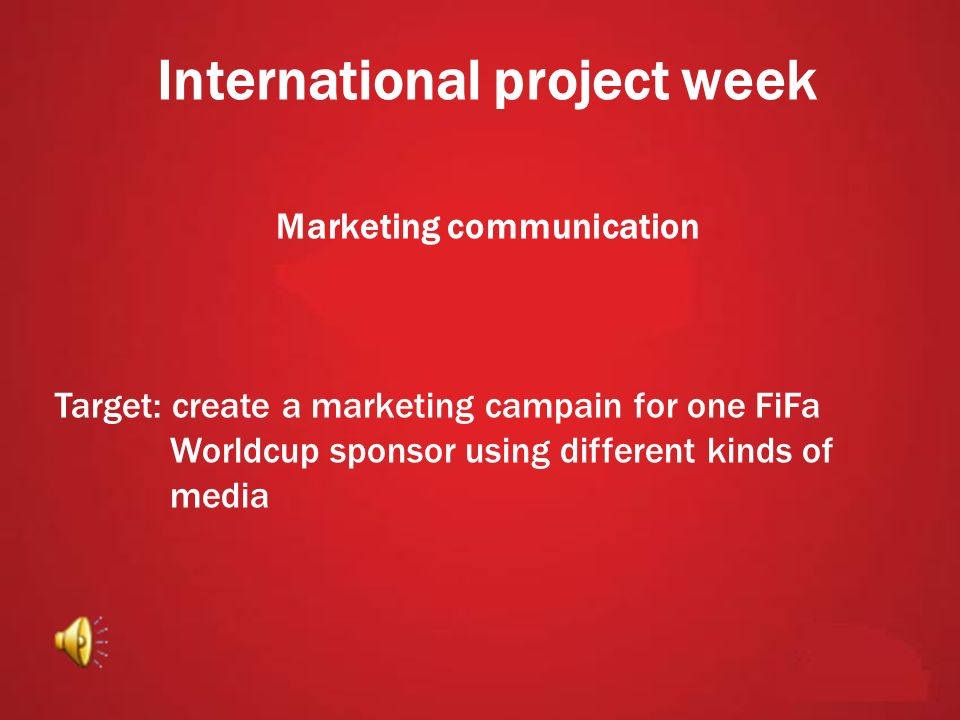 International project week Marketing communication Target: create a marketing campain for one FiFa Worldcup sponsor using different kinds of media