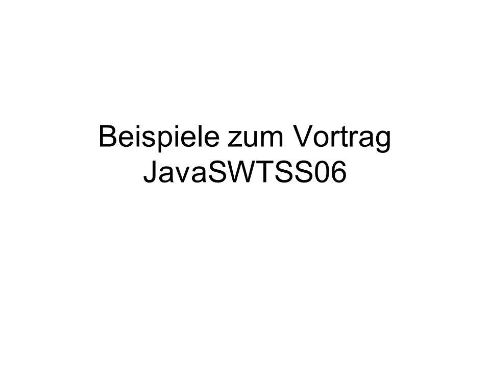 Beispiele zum Vortrag JavaSWTSS06