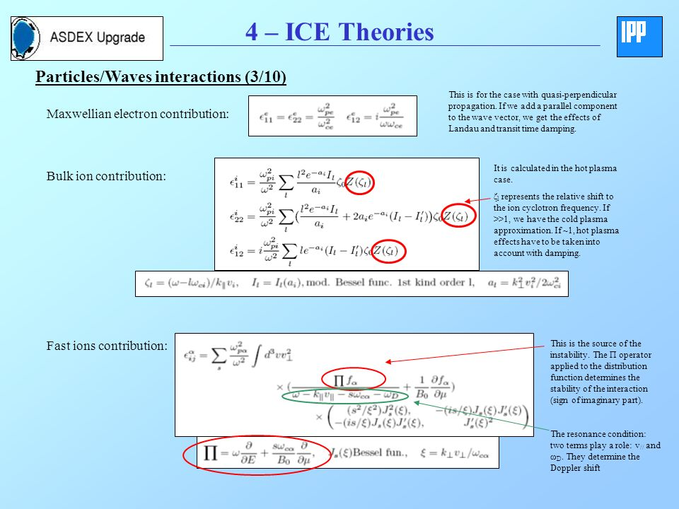 4 – ICE Theories Particles/Waves interactions (3/10) Maxwellian electron contribution: Bulk ion contribution: Fast ions contribution: This is for the case with quasi-perpendicular propagation.