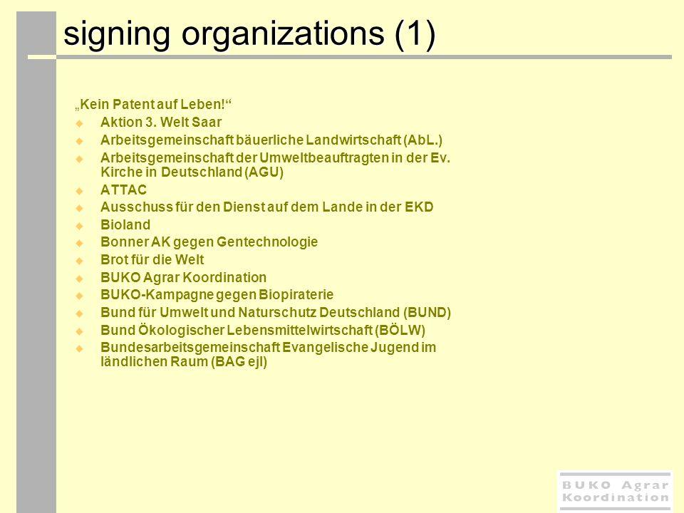 signing organizations (1) signing organizations (1) Kein Patent auf Leben! Aktion 3. Welt Saar Arbeitsgemeinschaft bäuerliche Landwirtschaft (AbL.) Ar