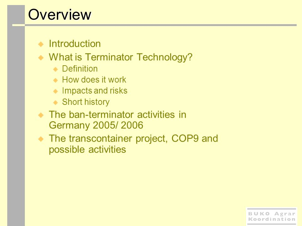 Overview Overview Introduction What is Terminator Technology? Definition How does it work Impacts and risks Short history The ban-terminator activitie