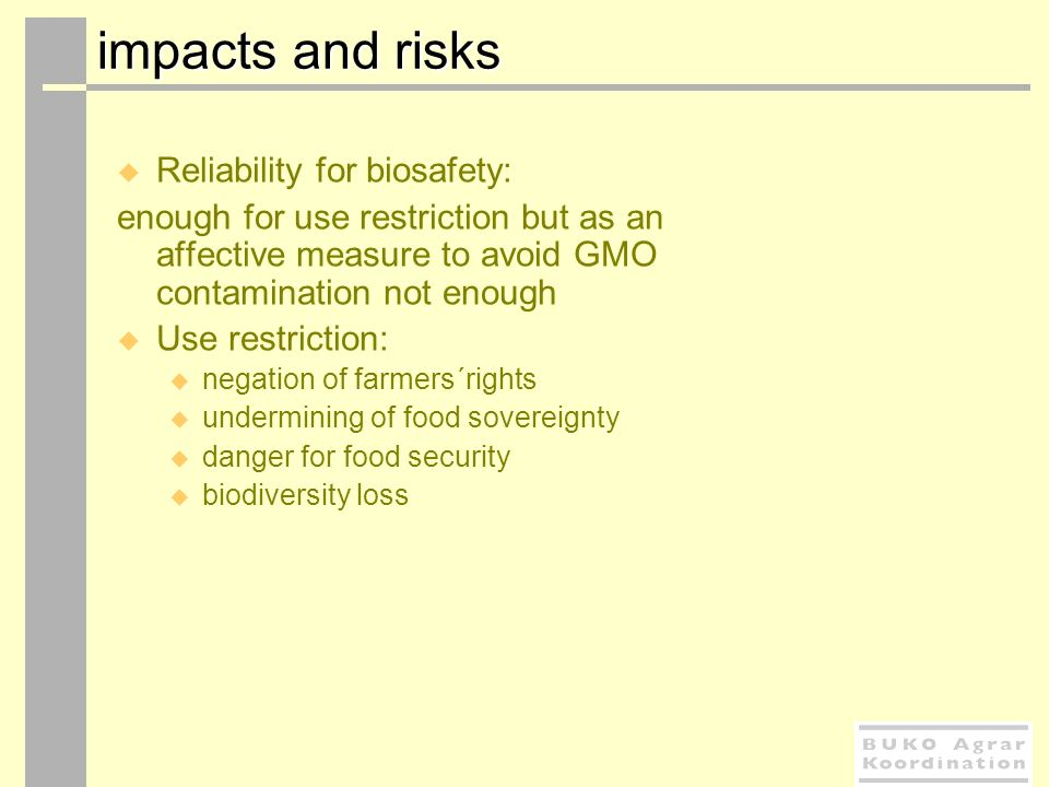 impacts and risks impacts and risks Reliability for biosafety: enough for use restriction but as an affective measure to avoid GMO contamination not e