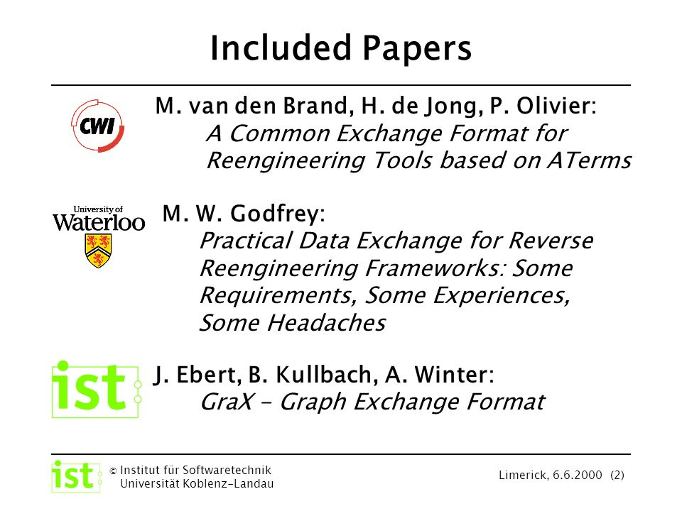 © Institut für Softwaretechnik Universität Koblenz-Landau Limerick, 6.6.2000 (33) GXL - Data Access GXL Tools –parsers parse GXL instance and schema data –filters transfer GXL documents into TA, TGraphs, PROGRES, RSF, RPA,...