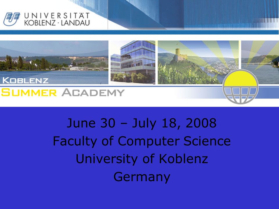 June 30 – July 18, 2008 Faculty of Computer Science University of Koblenz Germany