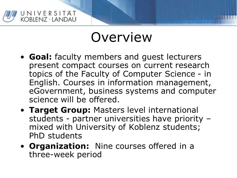 Overview Goal: faculty members and guest lecturers present compact courses on current research topics of the Faculty of Computer Science - in English.