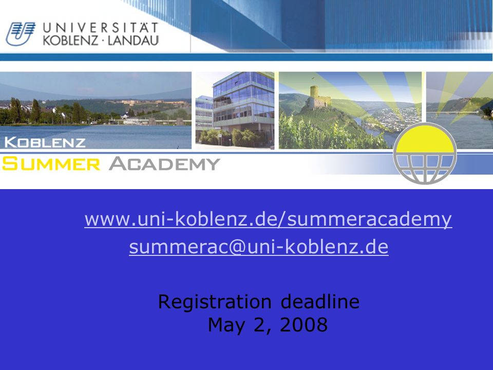 www.uni-koblenz.de/summeracademy summerac@uni-koblenz.de Registration deadline May 2, 2008