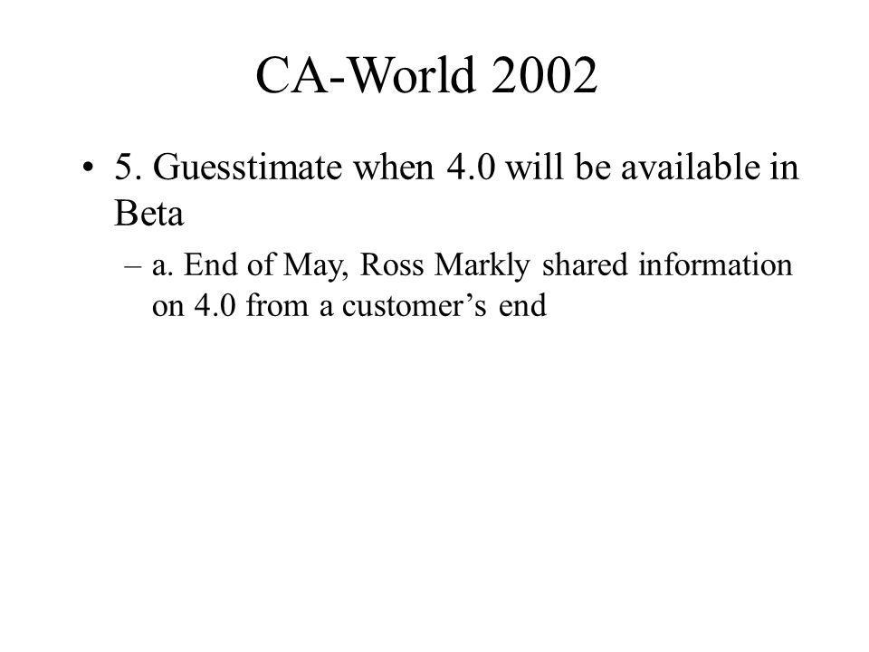 CA-World Guesstimate when 4.0 will be available in Beta –a.
